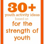 30+ Youth Activity Ideas Based on For the Strength of Youth