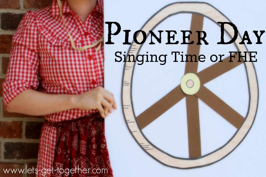 Pioneer Day Singing Time or FHE from Let's Get Together