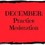 December: Practice Moderation