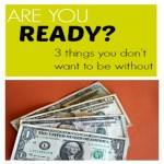 Are You Ready? 3 Things You Don't Want to Be Without
