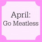 April: Go Meatless!