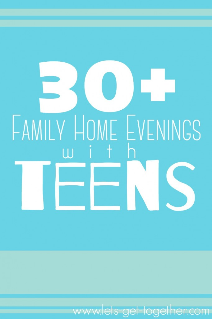 30+ Family Home Evenings with Teens from Let's Get Together