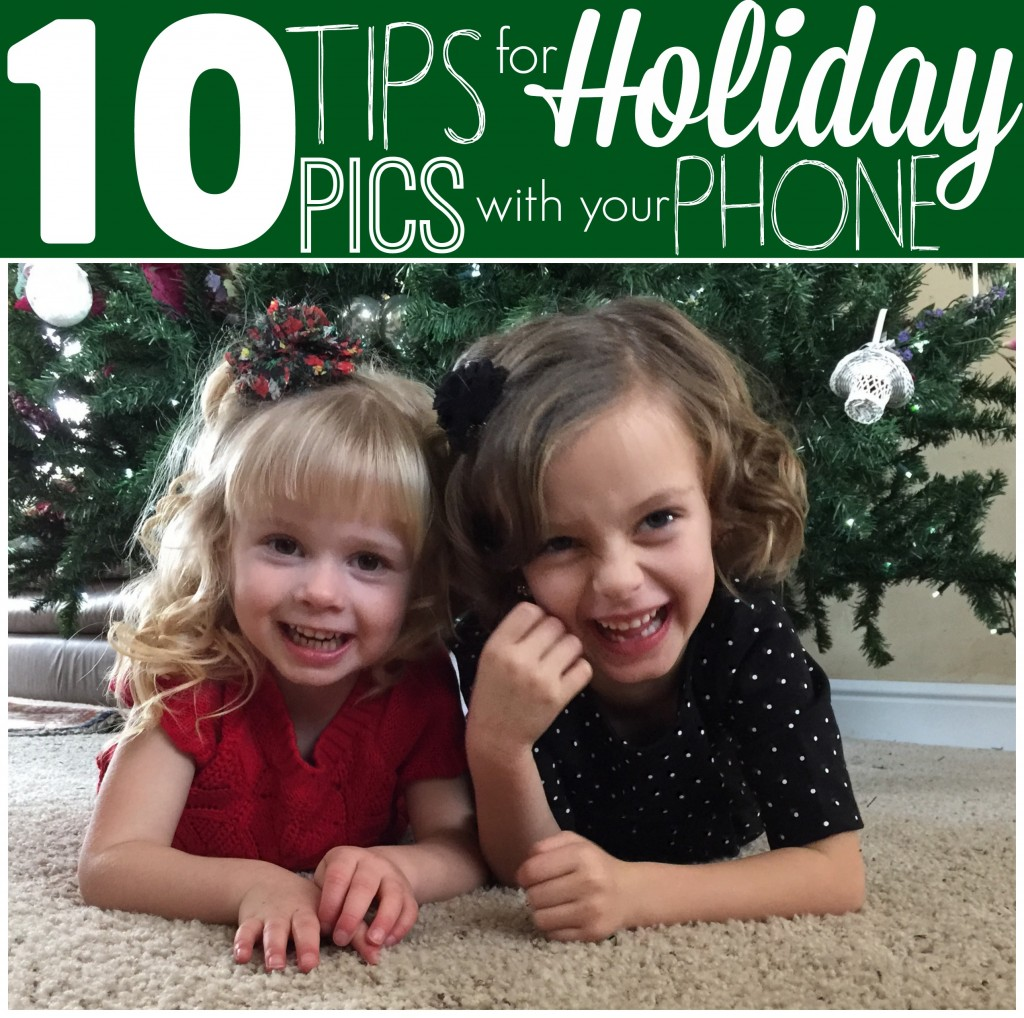 10 Tips for Holiday Pics With Your Phone from Let's Get Together
