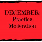 December: Practice Moderation
