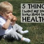 5 Things I Want My Son to Know About Being Healthy